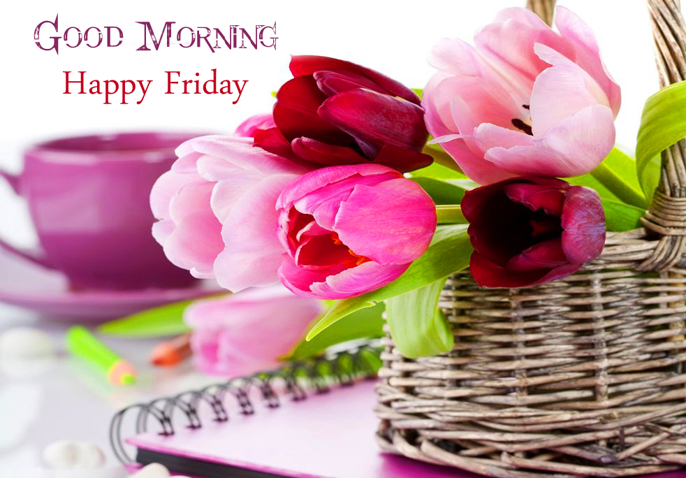 Flowers Basket with Good Morning Happy Friday Wish