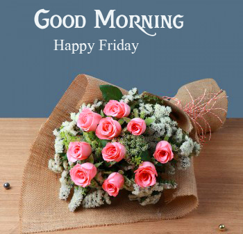 Flowers Bouquet with Good Morning Happy Friday Wish