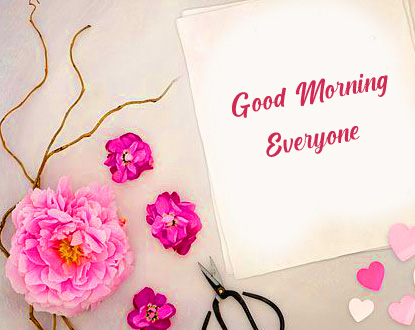 Flowers with Good Morning Everyone Card Pic