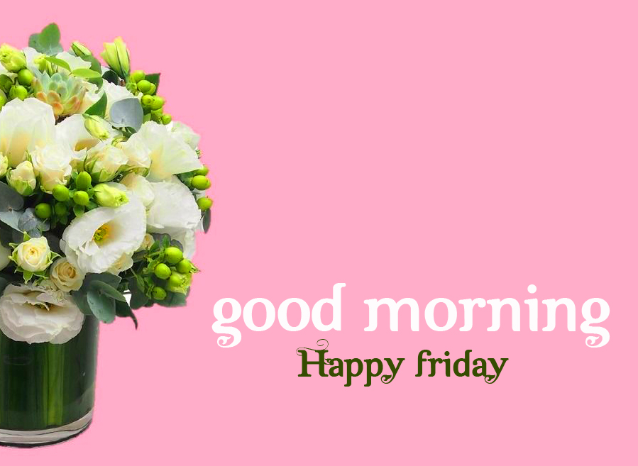 Flowers with Good Morning Happy Friday Wish