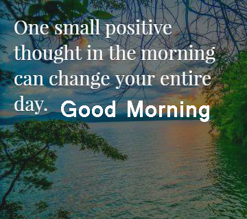 Small Positive Thought Good Morning Pic