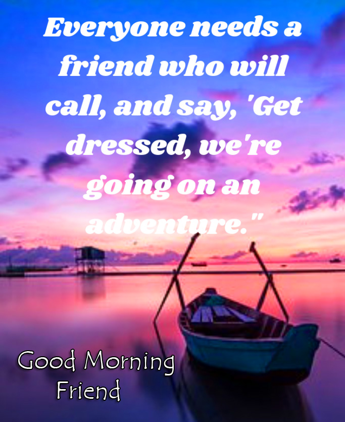 Boat with Quote and Good Morning Friend Wish