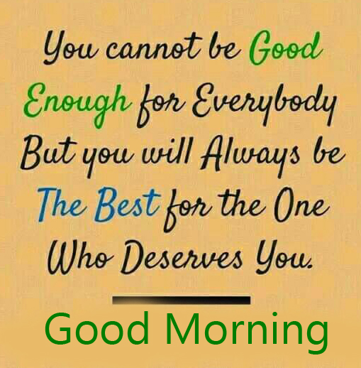 Deserving Best Quote Good Morning Pic