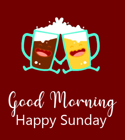Good Morning Happy Sunday Cheers Pic