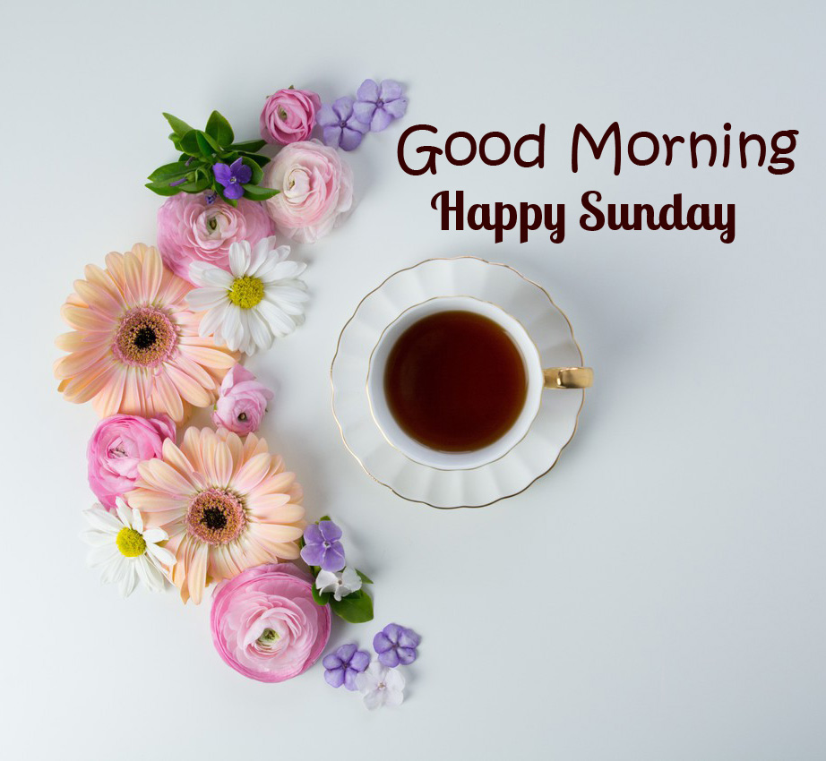 Good Morning Happy Sunday Latest Tea and Flowers Picture